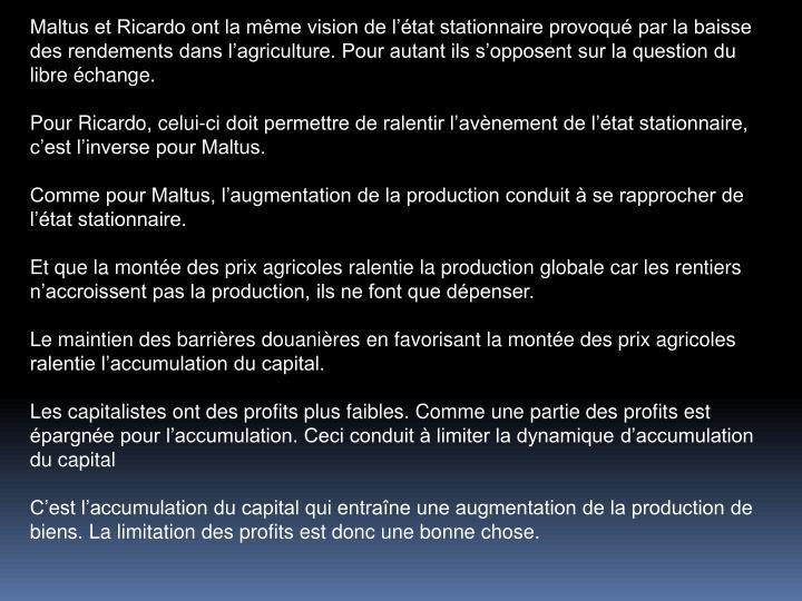 Maltus et Ricardo ont la mme vision de ltat stationnaire provoqu par la baisse des rendements dans lagriculture. Pour autant ils sopposent sur la question du libre change.