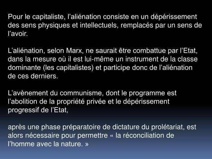 Pour le capitaliste, lalination consiste en un dprissement des sens physiques et intellectuels, remplacs par un sens de lavoir.