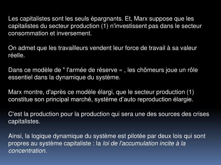 Les capitalistes sont les seuls pargnants. Et, Marx suppose que les capitalistes du secteur production (1) n'investissent pas dans le secteur consommation et inversement.
