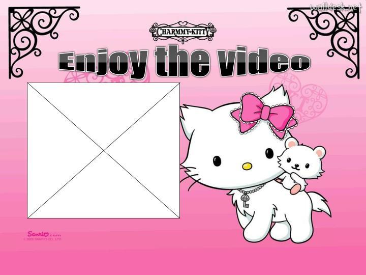 Enjoy the video