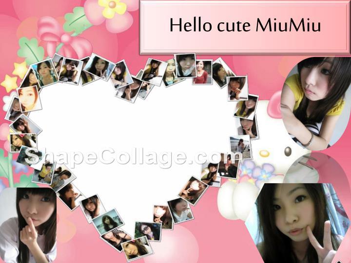 Hello cute MiuMiu