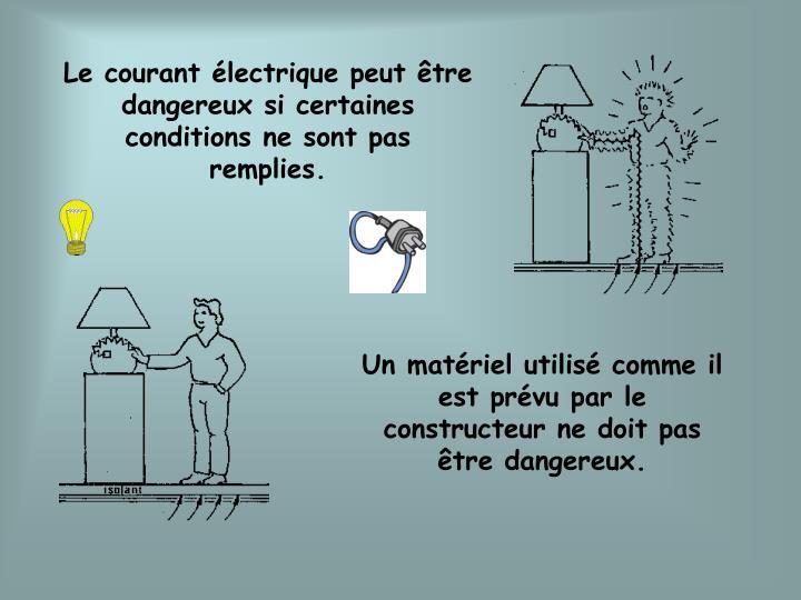 Le courant électrique peut être dangereux si certaines conditions ne sont pas remplies.