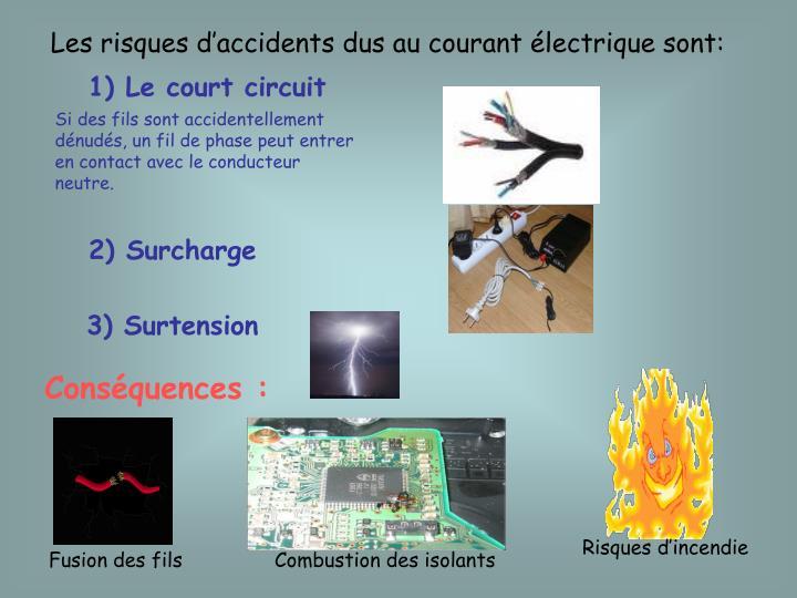 Les risques d'accidents dus au courant électrique sont:
