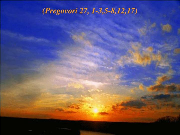 (Pregovori 27, 1-3,5-8,12,17)
