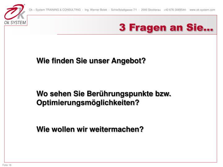 3 Fragen an Sie…
