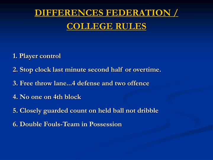 DIFFERENCES FEDERATION / COLLEGE RULES