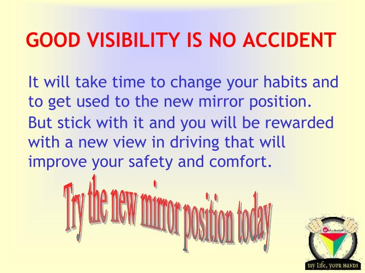 GOOD VISIBILITY IS NO ACCIDENT