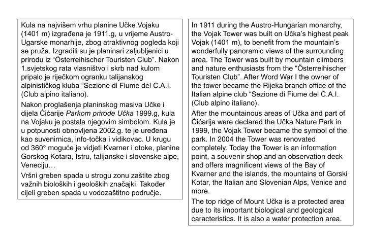 """Kula na najvišem vrhu planine Učke Vojaku (1401 m) izgrađena je 1911.g, u vrijeme Austro-Ugarske monarhije, zbog atraktivnog pogleda koji se pruža. Izgradili su je planinari zaljubljenici u prirodu iz """"Österreihischer Touristen Club"""". Nakon 1.svjetskog rata vlasništvo i skrb nad kulom pripalo je riječkom ogranku talijanskog alpinističkog kluba """"Sezione di Fiume del C.A.I. (Club alpino italiano)."""