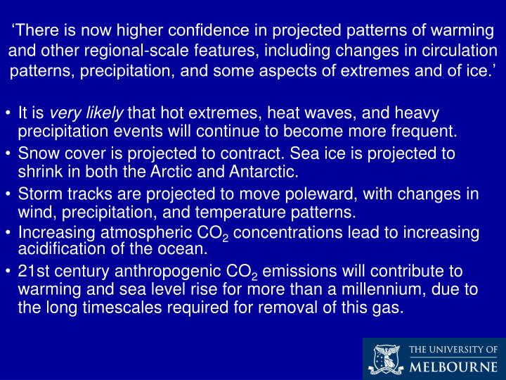 'There is now higher confidence in projected patterns of warming and other regional-scale features, including changes in circulation patterns, precipitation, and some aspects of extremes and of ice.'
