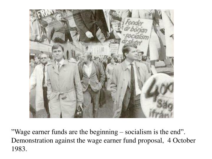"""Wage earner funds are the beginning – socialism is the end"". Demonstration against the wage earner fund proposal,  4 October 1983."