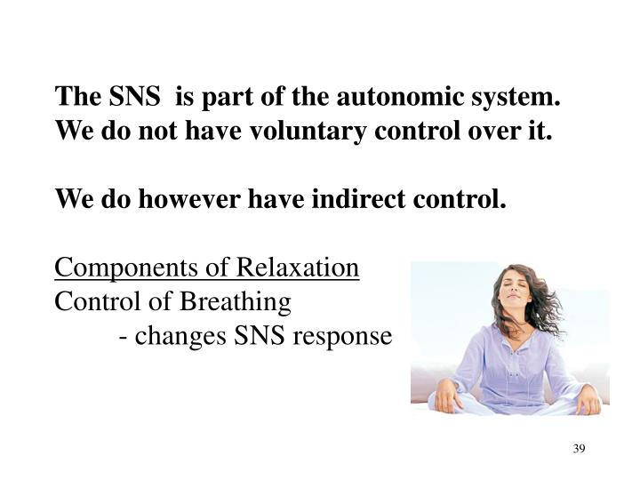 The SNS  is part of the autonomic system.