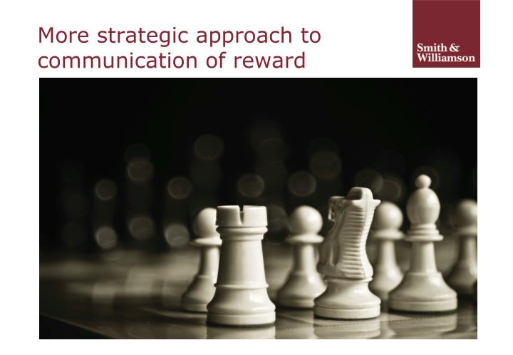 More strategic approach to communication of reward