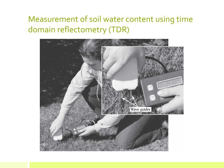 Measurement of soil water content using time domain reflectometry (TDR)