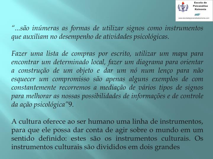 ...so inmeras as formas de utilizar signos como instrumentos que auxiliam no desempenho de atividades psicolgicas.