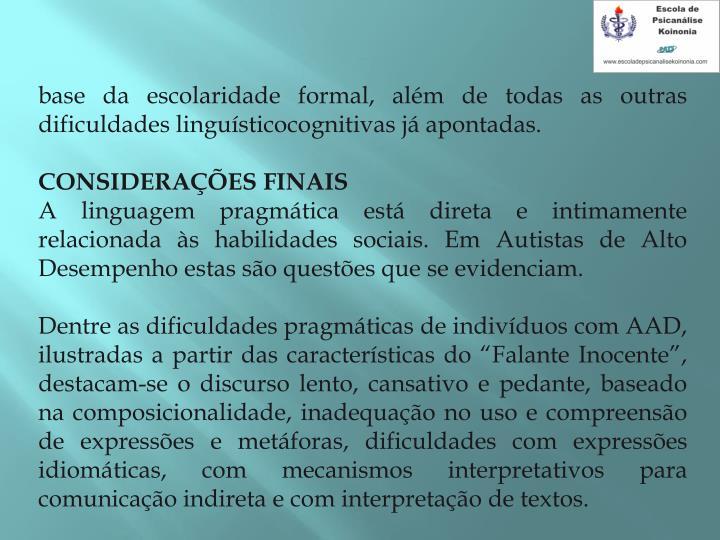 base da escolaridade formal, alm de todas as outras dificuldades lingusticocognitivas j apontadas.