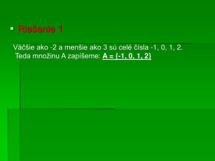 Väčšie ako -2 a menšie ako 3 sú celé čísla -1, 0, 1, 2.