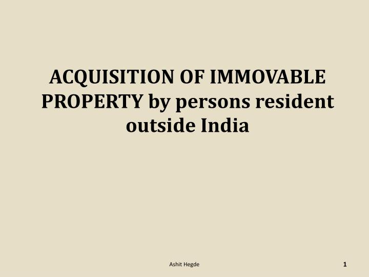 Acquisition of immovable property by persons resident outside india