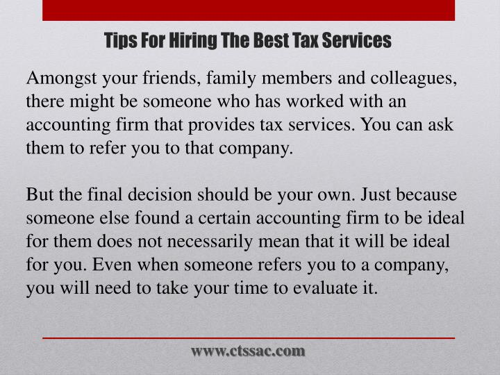 Amongst your friends, family members and colleagues, there might be someone who has worked with an accounting firm that provides tax services. You can ask them to refer you to that company.