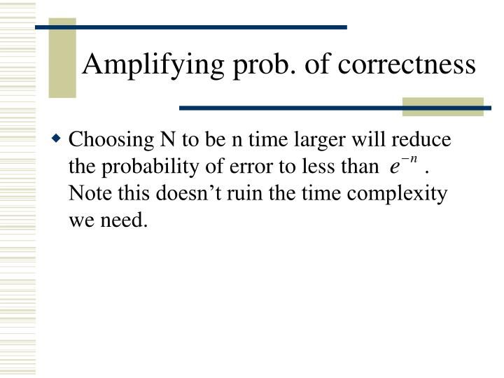Amplifying prob. of correctness