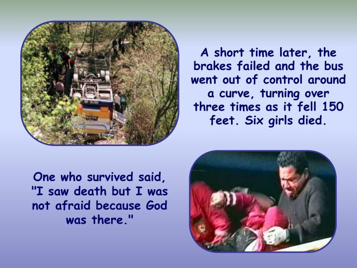 A short time later, the brakes failed and the bus went out of control around a curve, turning over three times as it fell 150 feet. Six girls died.