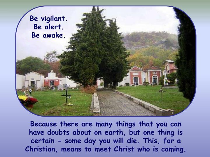 Be vigilant.