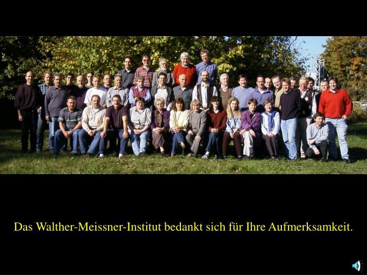 Das Walther-Meissner-Institut bedankt sich für Ihre Aufmerksamkeit.