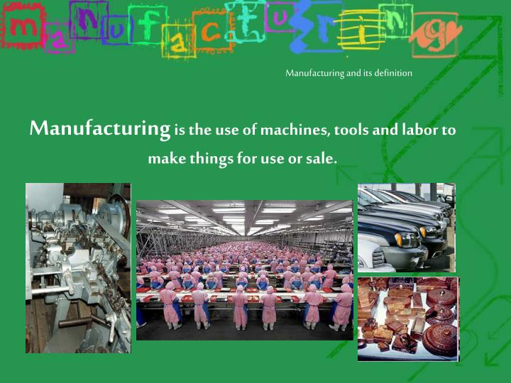 Manufacturing and its definition
