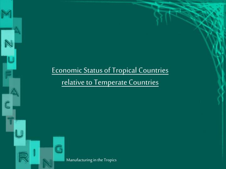 Economic Status of Tropical Countries                                     relative to Temperate Countries