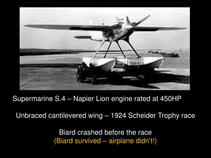 Supermarine S.4 – Napier Lion engine rated at 450HP