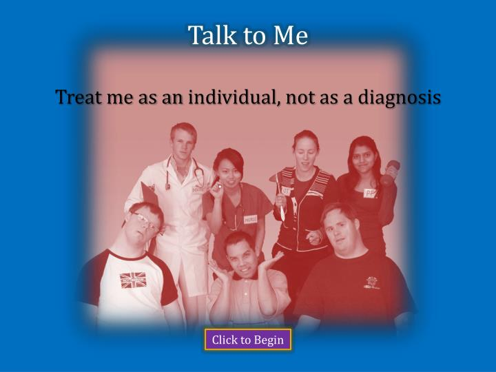 Talk to me treat me as an individual not as a diagnosis