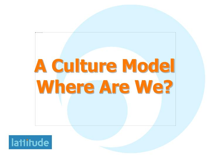 A culture model where are we