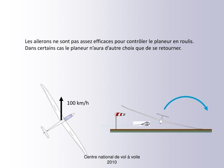 Les ailerons ne sont pas assez efficaces pour contrôler le planeur en roulis.