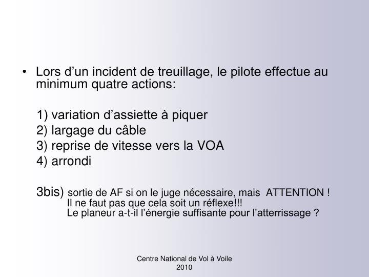 Lors d'un incident de treuillage, le pilote effectue au minimum quatre actions: