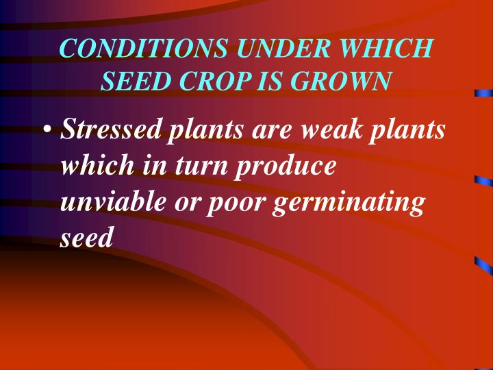 CONDITIONS UNDER WHICH SEED CROP IS GROWN