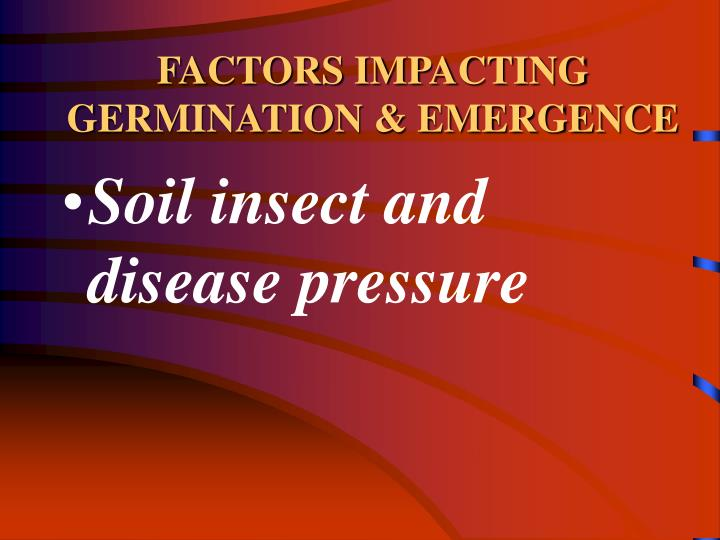 FACTORS IMPACTING GERMINATION & EMERGENCE
