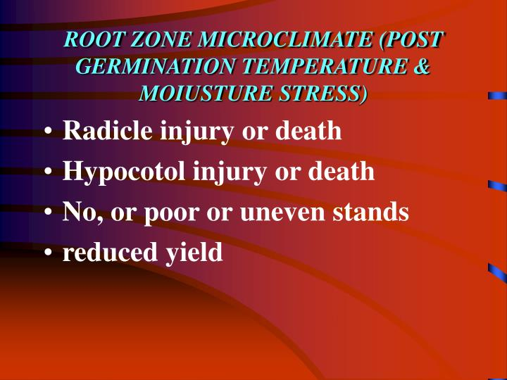 ROOT ZONE MICROCLIMATE (POST GERMINATION TEMPERATURE & MOIUSTURE STRESS)