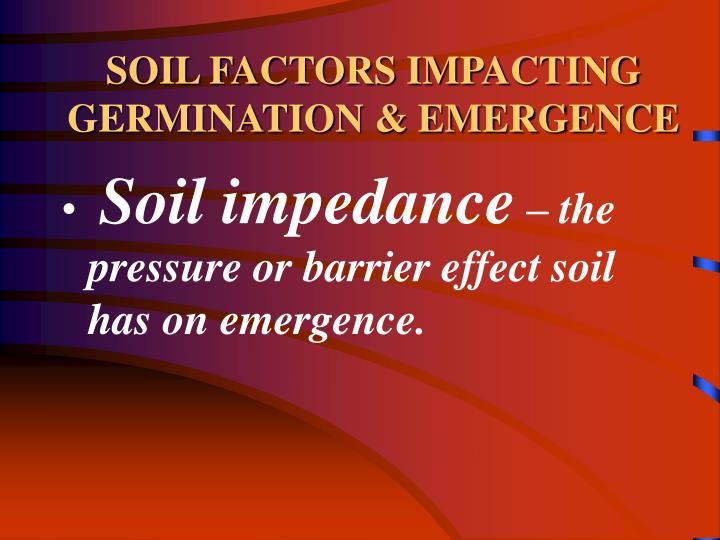 SOIL FACTORS IMPACTING GERMINATION & EMERGENCE