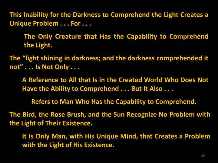 This Inability for the Darkness to Comprehend the Light Creates a Unique Problem . . . For . . .