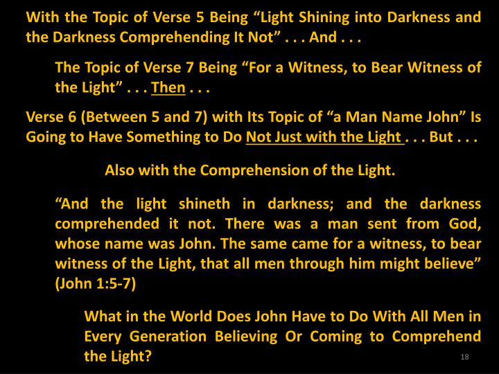 "With the Topic of Verse 5 Being ""Light Shining into Darkness and the Darkness Comprehending It Not"" . . . And . . ."