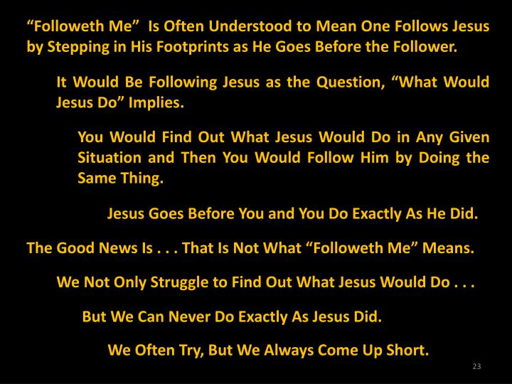 """Followeth Me""  Is Often Understood to Mean One Follows Jesus by Stepping in His Footprints as He Goes Before the Follower."