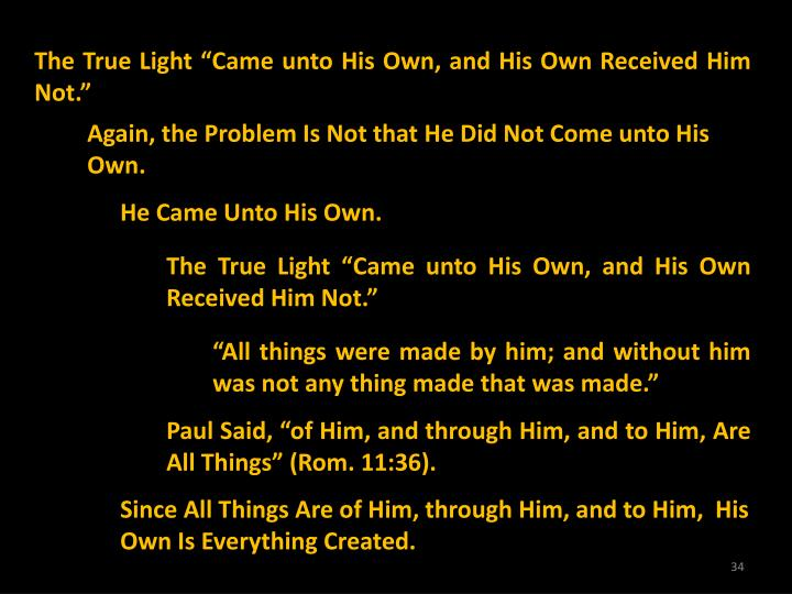 "The True Light ""Came unto His Own, and His Own Received Him Not."""