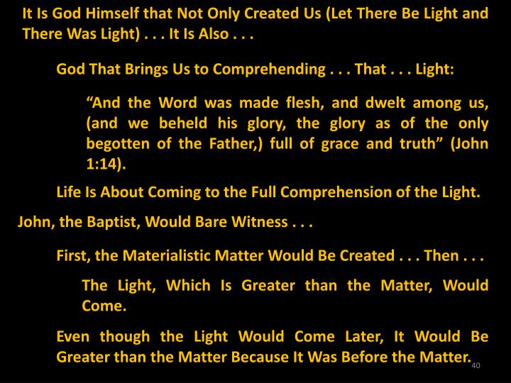 It Is God Himself that Not Only Created Us (Let There Be Light and There Was Light) . . . It Is Also . . .