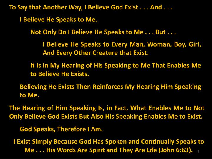 To Say that Another Way, I Believe God Exist . . . And . . .