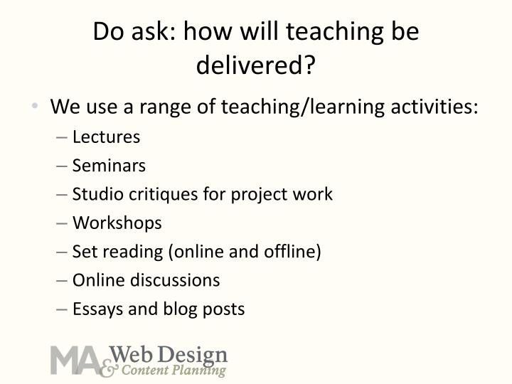 Do ask: how will teaching be delivered?