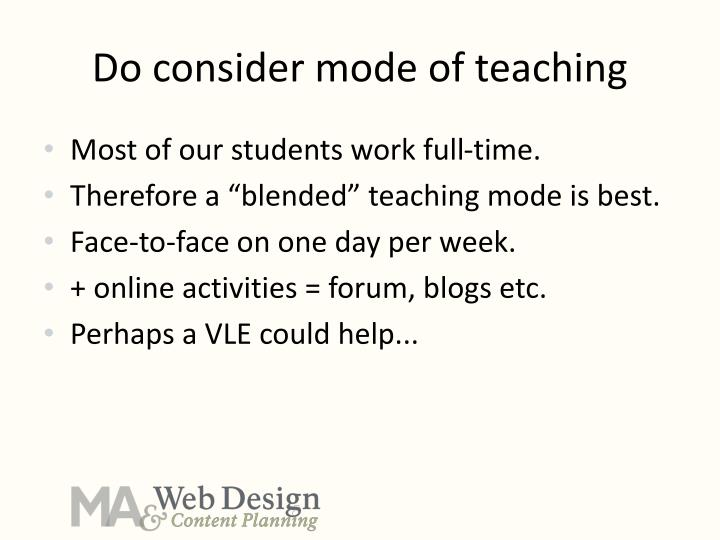 Do consider mode of teaching