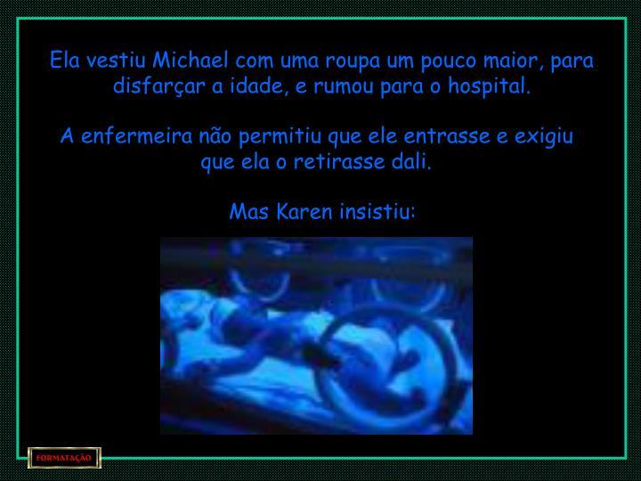 Ela vestiu Michael com uma roupa um pouco maior, para disfarçar a idade, e rumou para o hospital.