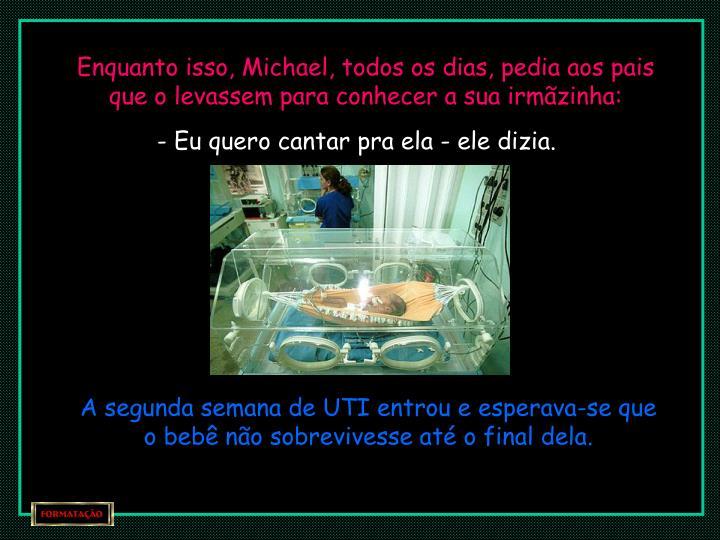 Enquanto isso, Michael, todos os dias, pedia aos pais que o levassem para conhecer a sua irmãzinha: