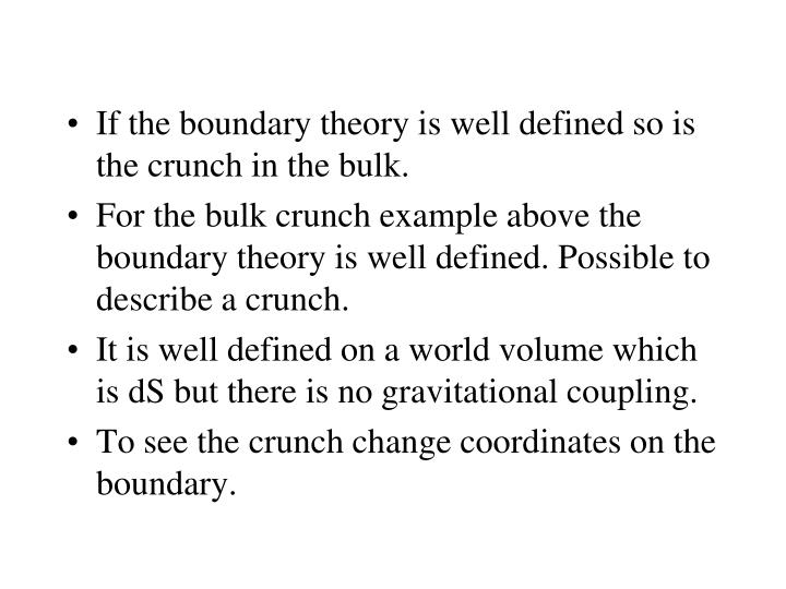 If the boundary theory is well defined so is the crunch in the bulk.