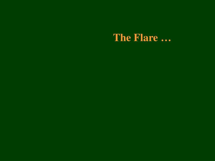 The Flare …