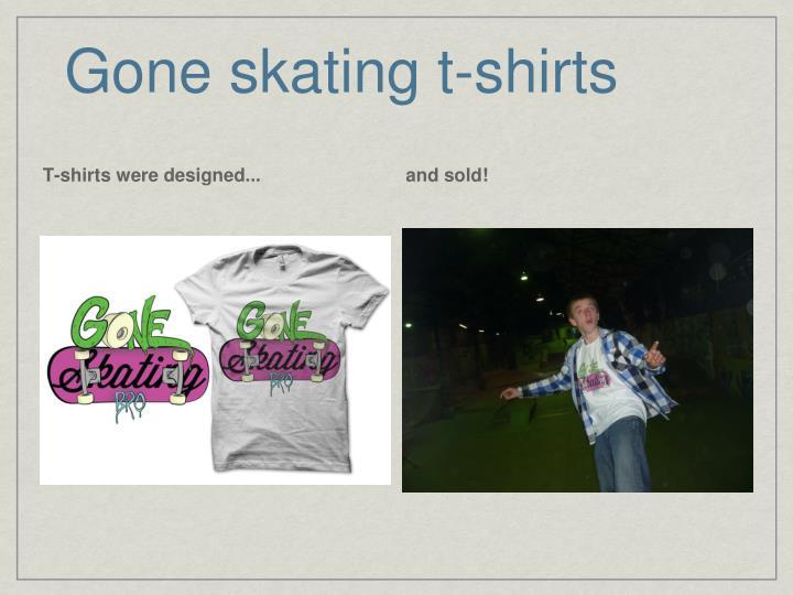 Gone skating t-shirts